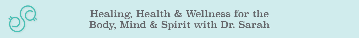 Healing, Health & Wellness for the Mind, Body & Spirit with Dr. Sarah