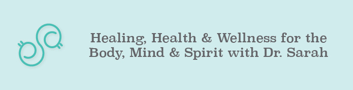 Healing, Health & Wellness for the Body, Mind & Spirit with Dr. Sarah Banner